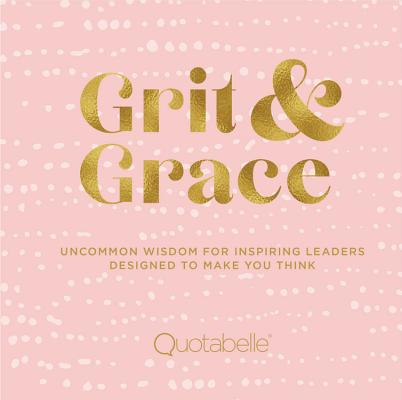 Image for Grit and Grace: Uncommon Wisdom for Inspiring Leaders Designed to Make You Think (Everyday Inspiration)
