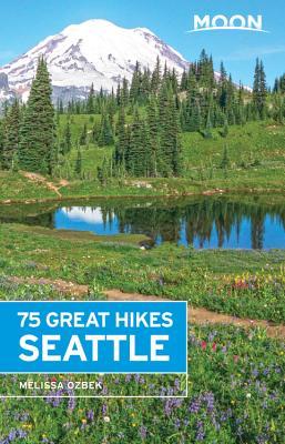 Moon 75 Great Hikes Seattle (Moon Outdoors), Ozbek, Melissa