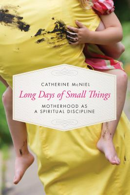 Image for Long Days of Small Things: Motherhood as a Spiritual Discipline