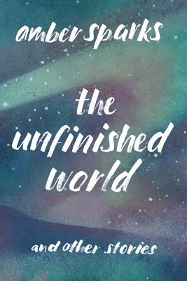 Image for The Unfinished World: And Other Stories