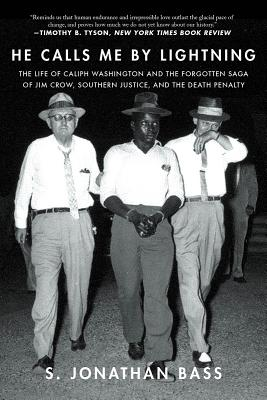 Image for He Calls Me By Lightning: The Life of Caliph Washington and the forgotten Saga of Jim Crow, Southern Justice, and the Death Penalty
