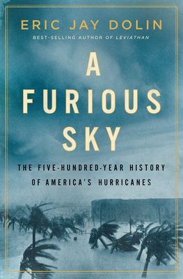 Image for A Furious Sky: The Five-Hundred-Year History of America's Hurricanes