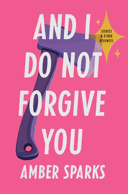 Image for AND I DO NOT FORGIVE YOU: Stories and Other Reven