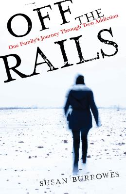 Image for Off the Rails: One Familys Journey Through Teen Addiction