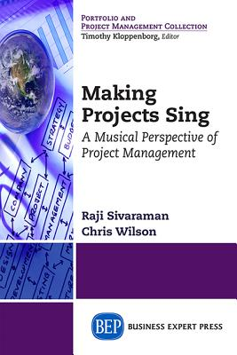 Image for Making Projects Sing: A Musical Perspective of Project Management