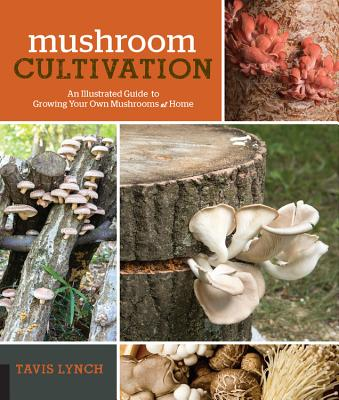 Image for Mushroom Cultivation: An Illustrated Guide to Growing Your Own Mushrooms at Home