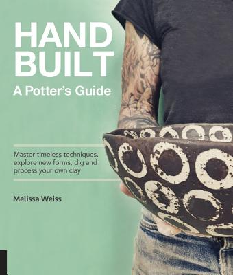 Image for Handbuilt, A Potter's Guide: Master timeless techniques, explore new forms, dig and process your own clay--for functional pottery without the wheel