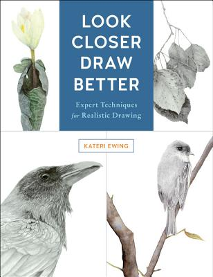 Image for Look Closer, Draw Better: Expert Techniques for Realistic Drawing