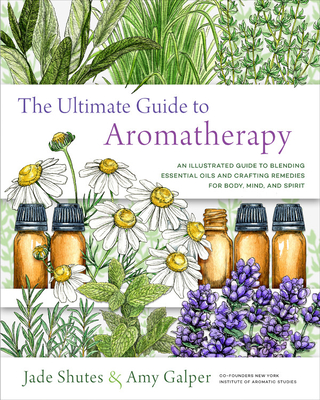 Image for The Ultimate Guide to Aromatherapy: An Illustrated guide to blending essential oils and crafting remedies for body, mind, and spirit