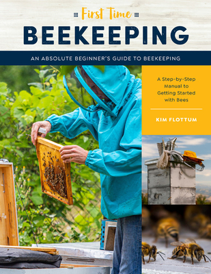 Image for First Time Beekeeping: An Absolute Beginner's Guide to Beekeeping - A Step-by-Step Manual to Getting Started with Bees