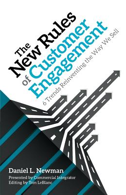 The New Rules of Customer Engagement: 6 Trends Reinventing the Way We Sell, Newman, Daniel L.