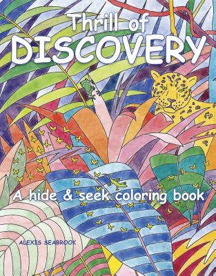 Thrill of Discovery: A hide & seek coloring book, Seabrook, Alexis