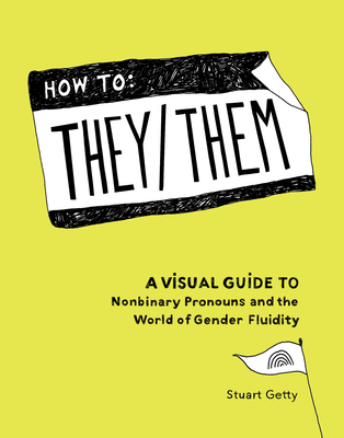 Image for How to They/Them: A Visual Guide to Nonbinary Pronouns and the World of Gender Fluidity