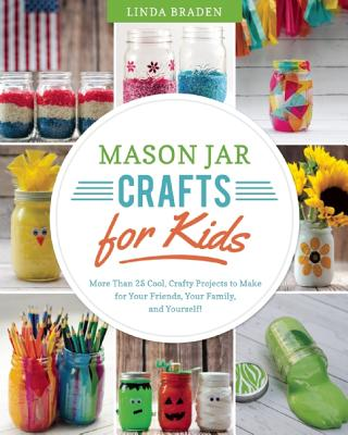 Image for Mason Jar Crafts for Kids: More Than 25 Cool, Crafty Projects to Make for Your Friends, Your Family, and Yourself!