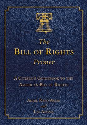 Image for The Bill of Rights Primer: A Citizen's Guidebook to the American Bill of Rights