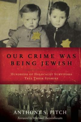 Image for Our Crime Was Being Jewish: Hundreds of Holocaust Survivors Tell Their Stories