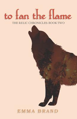 To Fan the Flame - The Relic Chronicles: Book Two, Brand, Emma