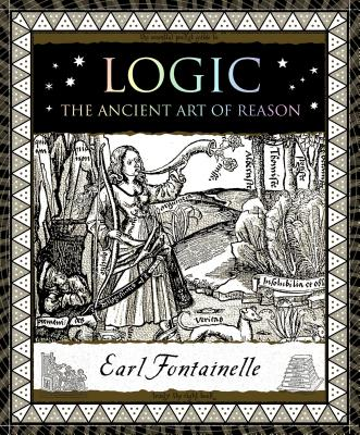 Logic: The Ancient Art of Reason (Wooden Books), Earl Fontainelle