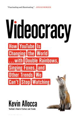 Image for Videocracy: How YouTube Is Changing the World . . . with Double Rainbows, Singing Foxes, and Other Trends We Can?t Stop Watching