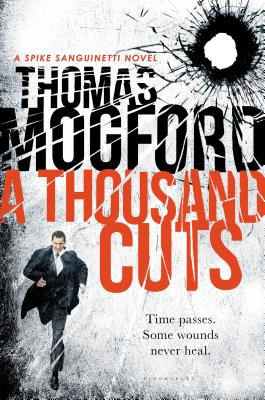 A Thousand Cuts: A Spike Sanguinetti Novel, Mogford, Thomas
