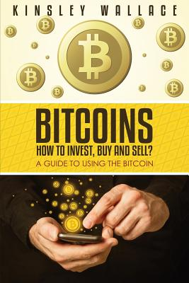 Image for Bitcoins: How to Invest, Buy and Sell: A Guide to Using the Bitcoin
