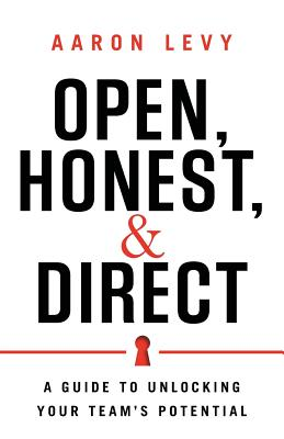 Image for Open, Honest, and Direct: A Guide to Unlocking Your Team's Potential