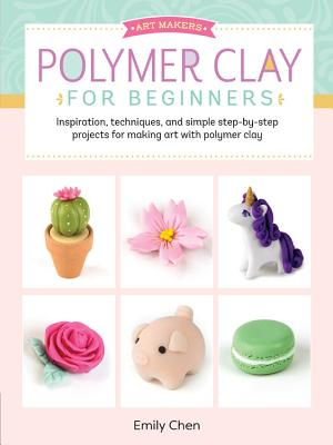 Image for Art Makers: Polymer Clay for Beginners: Inspiration, techniques, and simple step-by-step projects for making art with polymer clay