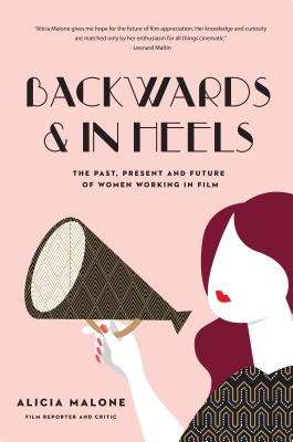 Image for Backwards and in Heels: The Past, Present And Future Of Women Working In Film
