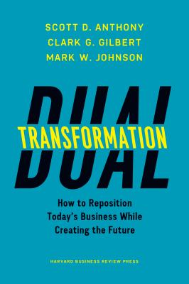Image for Dual Transformation: How to Reposition Today's Business While Creating the Future