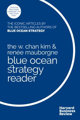 Image for The W. Chan Kim and Renee Mauborgne Blue Ocean Strategy Reader: The Iconic Articles by Bestselling Authors W. Chan Kim and Renee Mauborgne