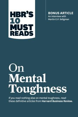 """Image for HBR's 10 Must Reads on Mental Toughness (with bonus interview """"Post-Traumatic Growth and Building Resilience"""" with Martin Seligman) (HBR's 10 Must Reads)"""