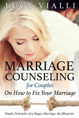 Image for Marriage Counseling for Couples: On How to Fix Your Marriage: Simple Principles of a Happy Marriage, the Blueprint