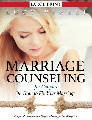 Marriage Counseling for Couples: On How to Fix Your Marriage (Large Print)_ Simple Principles of a Happy Marriage, the Blueprint, Vialli, Lucy