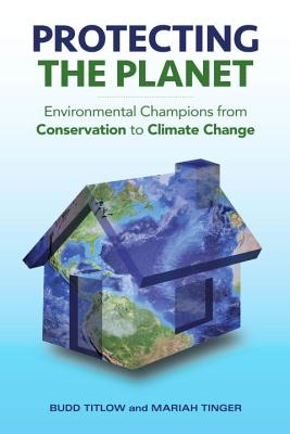 Protecting the Planet: Environmental Champions from Conservation to Climate Change, Titlow, Budd; Tinger, Mariah