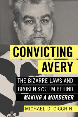 "Image for Convicting Avery: The Bizarre Laws and Broken System behind ""Making a Murderer"""