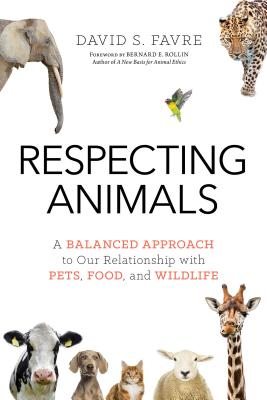 Image for Respecting Animals: A Balanced Approach to Our Relationship with Pets, Food, and Wildlife