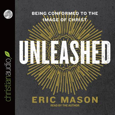 Image for Unleashed: Being Conformed to the Image of Christ (CD Audiobook)