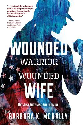 Image for WOUNDED WARRIOR WOUNDED WIFE NOT JUST SURVIVING BUT THRIVING