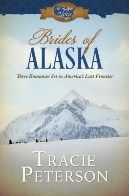 Image for Brides of Alaska: Three Romances Set in America?s Last Frontier (50 States of Love)