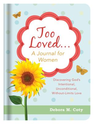 """Image for """"''Too Loved. . . A Journal for Women: Discovering God's Intentional, Unconditional, Without-Limits Lo''"""""""