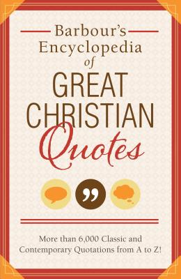 "Image for ""Barbours Encyclopedia of Great Christian Quotes: More than 6,000 Classic and Contemporary Quotatio"""