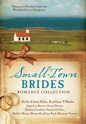 Image for Small-Town Brides Romance Collection: 9 Romances Develop Under the Watchful Eyes of Neighbors