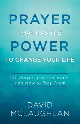 Image for Prayer That Has the Power to Change Your Life: 50 Prayers from the Bible and How to Pray Them