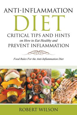 Image for Anti-Inflammation Diet: Critical Tips and Hints on How to Eat Healthy and Prevent Inflammation (Large): Food Rules for the Anti-Inflammation D