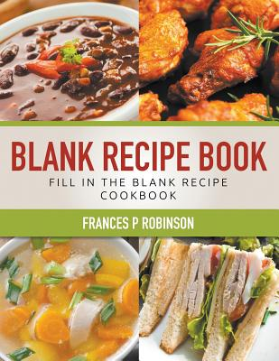 Blank Recipe Book: Fill in the Blank Recipe Book, Robinson, Frances P.