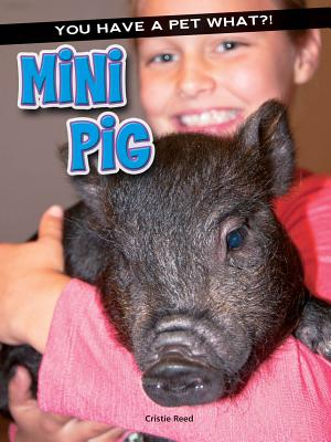 Mini Pig (You Have a Pet What?!), Reed, Cristie