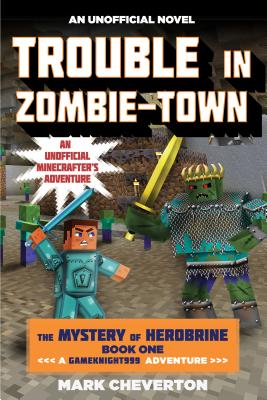 Image for Trouble in Zombie-town: The Mystery of Herobrine: Book One: A Gameknight999 Adventure: An Unofficial Minecrafter?s Adventure (Unofficial Minecrafters Mystery of Herobrine)