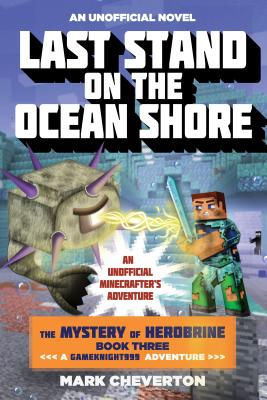 Image for Last Stand on the Ocean Shore: The Mystery of Herobrine: Book Three: A Gameknight999 Adventure: An Unofficial Minecrafter's Adventure (Unofficial Minecrafters Mystery of Herobrine)