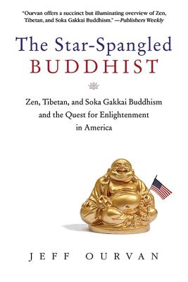 Image for The Star Spangled Buddhist: Zen, Tibetan, and Soka Gakkai Buddhism and the Quest for Enlightenment in America