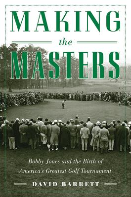 Image for Making The Masters: Bobby Jones And The Birth Of A